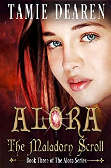 Alora: The Maladorn Scroll (The Alora Series Book 3) by [Tamie Dearen]