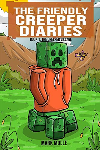 The Friendly Creeper Diaries (Book 1): The Creeper Village (An Unofficial Minecraft Book for Kids Ages 9 - 12 (Preteen) (Volume 1)
