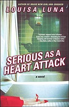Serious As a Heart Attack: A Novel by [Louisa Luna]