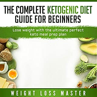 The Complete Ketogenic Diet Guide for Beginners: Lose Weight with the Ultimate Perfect Keto Meal Prep Plan                   Written by:                                                                                                                                 Weight Loss Master                               Narrated by:                                                                                                                                 Rachel Leblang                      Length: 3 hrs and 6 mins     Not rated yet     Overall 0.0