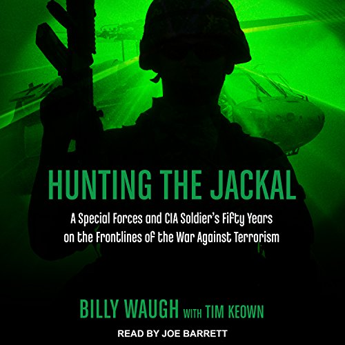 Hunting the Jackal: A Special Forces and CIA Soldier's Fifty Years on the Frontlines of the War Against Terrorism