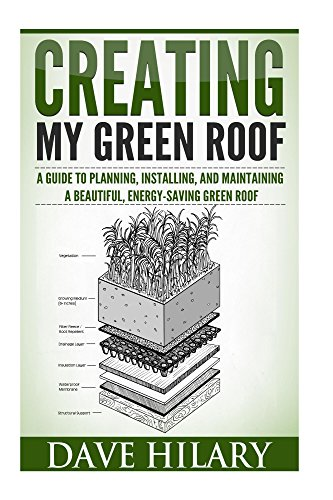 Creating My Green Roof: A guide to planning, installing, and...