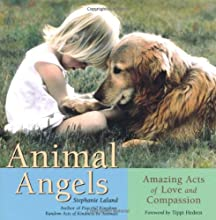 Animal Angels: Amazing Acts of Love Compassion