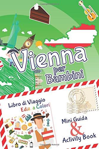 Vienna per bambini: mini guida & activity book - libro di viaggio Ediz. a Colori: Diario dei ricordi e diario di viaggio con curiosità e attività per ... imparare e intrattenere i bambini in viaggio