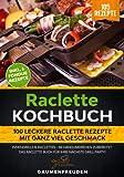 Raclette Kochbuch - 100 leckere Raclette Rezepte mit ganz viel Geschmack: Innengrills & Raclettes - im Handumdrehen zubereitet. Das Raclette Buch für Ihre nächste Grill Party!