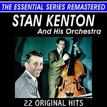 Stan Kenton and His Orchestra - 22 Original Hits in Stereo - The Essential Series