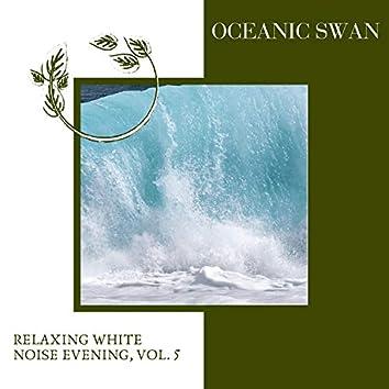 Oceanic Swan - Relaxing White Noise Evening, Vol. 5