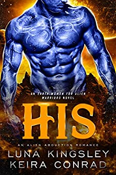 His (A Sci-Fi Alien Abduction Romance): Earth Women for Alien Warriors: Book 1 by [Luna Kingsley, Keira Conrad, Natasha Snow Designs]