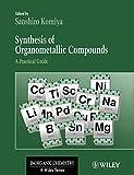 Synthesis of Organometallic Compounds: A Practical Guide (Inorganic Chemistry: A Textbook Series) - Sanshiro Komiya