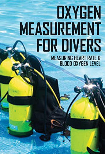 Oxygen Measurement For Divers: Measuring Heart Rate & Blood Oxygen Level: Oxygen Level Measurement Device (English Edition)