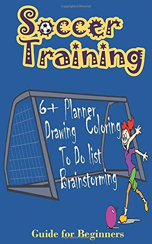 Soccer Taining Guide For Beginners:IBDesign I Planner,To Do List,Drawing,Coloring,Brainstroming and MORE pages|Motivational Notebook for kids over ... Pages,Present for girls (soccer lovers)