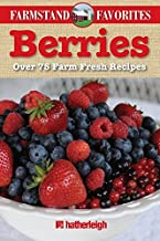 Berries: Over 75 Farm Fresh Recipes