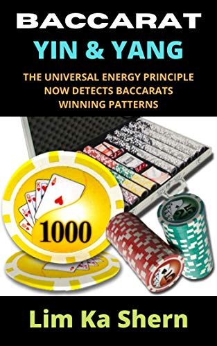 BACCARAT YIN & YANG : THE UNIVERSAL ENERGY PRINCIPLE NOW DETECTS BACCARAT'S WINNING PATTERNS (English Edition)