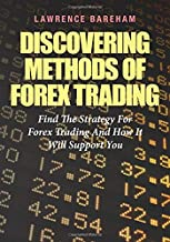 Discovering Methods Of Forex Trading: Find The Strategy For Forex Trading And How It Will Support You