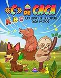 «C» de caca: ABC Un libro de colorear para niños: Un divertidísimo cuaderno de actividades para aprender las letras del abecedario con animales haciendo popó