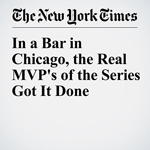 In a Bar in Chicago, the Real MVP's of the Series Got It Done audiobook cover art