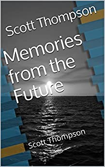 Memories from the Future by [Scott Thompson]