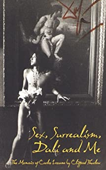 Sex, Surrealism, Dali and Me: A biography of Salvador Dali by [Clifford Thurlow]