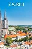 Zagreb: Zagreb travel notebook journal, 100 pages, contains Croat preverbs and expressions, a perfect Croatia gift or to write your own Zagreb travel guide.