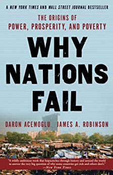 Why Nations Fail: The Origins of Power, Prosperity, and Poverty by [Daron Acemoglu, James A. Robinson]