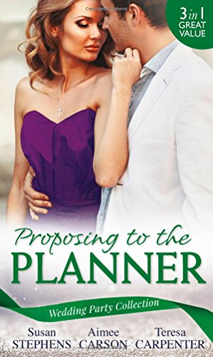 Wedding Party Collection: Proposing To The Planner: The Argentinian's Solace (the Acostas!, Book 3) / Don't Tell the Wedding Planner / the Best Man & the Wedding Planner