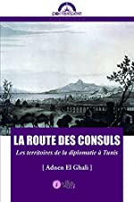 Route des consuls (La) - Les territoires de la diplomatie à Tunis d'Adnen El-ghali