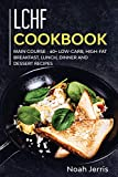 LCHF Cookbook: MAIN COURSE - 60+ Low-Carb, High-Fat Breakfast, Lunch, Dinner and Dessert Recipes