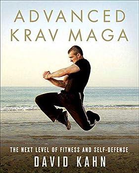 Advanced Krav Maga  The Next Level of Fitness and Self-Defense