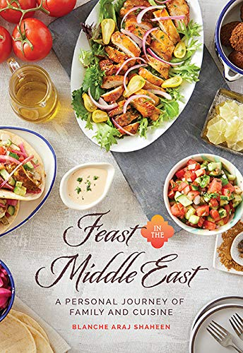 Compare Textbook Prices for Feast In The Middle East: A Personal Journey of Family and Cuisine  ISBN 9781545675106 by Blanche Araj Shaheen