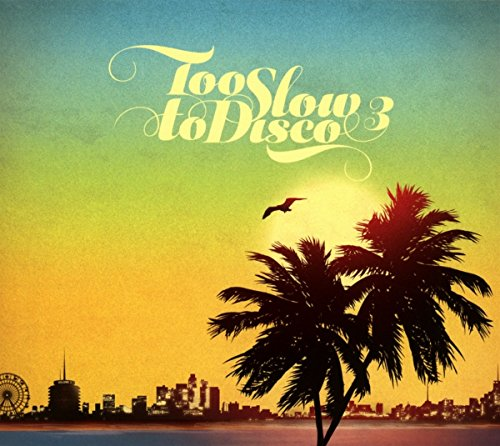Too Slow To Disco Vol.3