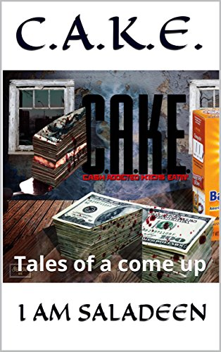 C.A.K.E.: Tales of a come up (C.A.K.E......TALES OF A COME UP Book 1) (English Edition)