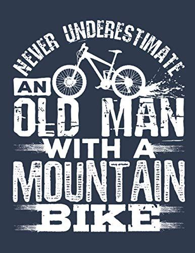 Never Underestimate an Old Man with a Mountain Bike: Mountain Biking 2021 Weekly Planner (Jan 2021 to Dec 2021), Large Paperback Calendar Schedule Organizer, Mountain Biker Gift