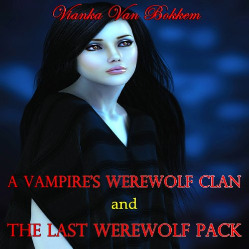 A Vampires Werewolf Clan and The Last Werewolf Pack audiobook cover art