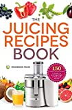 The Juicing Recipes Book: 150 Healthy Juicer Recipes to Unleash the Nutritional Power of Your...