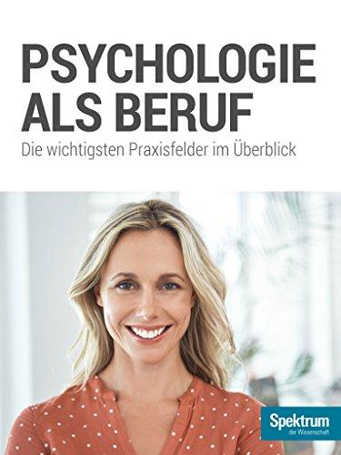 Psychologie als Beruf: Die wichtigsten Praxisfelder im Überblick (Gehirn&Geist Dossier)