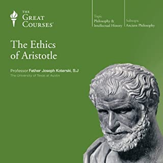 The Ethics of Aristotle                   By:                                                                                                                                 The Great Courses,                                                                                        Father Joseph Koterski S.J.                               Narrated by:                                                                                                                                 Father Joseph Koterski S.J.                      Length: 6 hrs and 9 mins     29 ratings     Overall 4.1