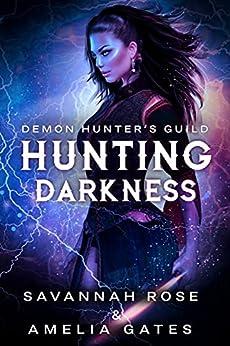 Hunting Darkness (Cazadora de demonios nº 1) de Amelia Gates y Savannah Rose