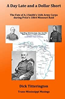A Day Late and a Dollar Short: The Fate of A. J. Smith?s Command during Price?s 1864 Missouri Raid
