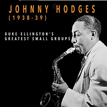 Johnny Hodges 1938-1939 - Duke Ellington's Greatest Small Groups