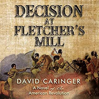 Decision at Fletcher's Mill: A Novel of the American Revolution                   Written by:                                                                                                                                 David Caringer                               Narrated by:                                                                                                                                 Dan Caringer                      Length: 10 hrs and 34 mins     Not rated yet     Overall 0.0