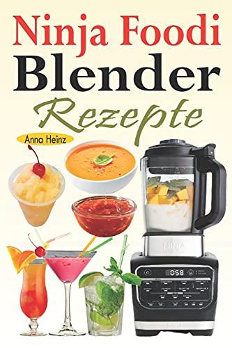 Ninja Foodi Blender Rezepte: Einfache und leckere Rezepte für Ninja Foodi Cold & Hot Blender mit Smoothies, Saucen, Suppen, Infundierte Wasser, Nachspeisen... (Mixer Rezepte Buch)