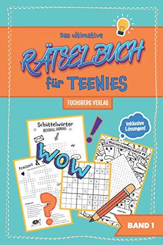 Das ultimative Rätselbuch für Teenies: Rätsel für Jungs und Mädchen ab 12 Jahre - Sudoku, Kreuzworträtsel, Wortsuchrätsel, Logicals (Wunderbare Rätselbücher für Teenager, Band 1)