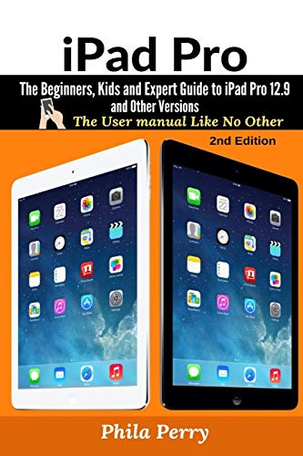 iPad Pro: The Beginners, Kids and Expert Guide to iPad Pro 12.9 and Other Versions (2)