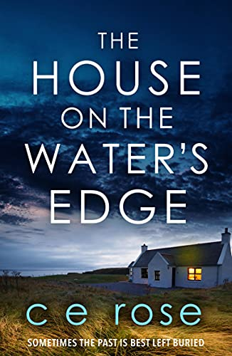 The House on the Water's Edge: A gripping thriller packed with suspense by [CE Rose]