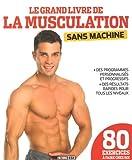 Grand livre de la musculation sans machine*