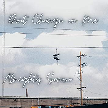Don't Change on Me (feat. Sonoxo)