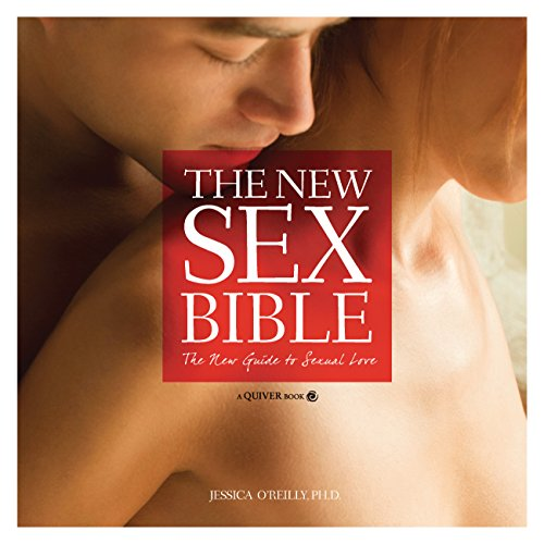 The New Sex Bible: The Complete Guide to Sexual Love