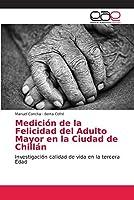 Medición de la Felicidad del Adulto Mayor en la Ciudad de Chillán