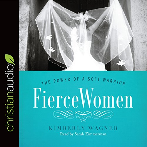 Fierce Women: The Power of a Soft Warrior     True Woman              By:                                                                                                                                 Kimberly Wagner                               Narrated by:                                                                                                                                 Sarah Zimmerman                      Length: 7 hrs and 58 mins     64 ratings     Overall 4.8
