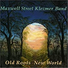 Old Roots New World by Maxwell Street Klezmer Band (2002-08-27)